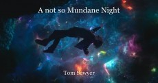 A not so Mundane Night