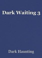 Dark Waiting 3