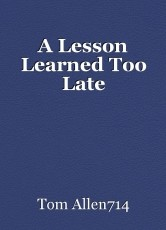 A Lesson Learned Too Late