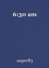 6:30 am
