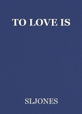 TO LOVE IS