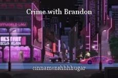 Crime with Brandon