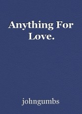 Anything For Love.