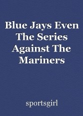 Blue Jays Even The Series Against The Mariners
