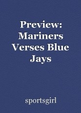 Preview: Mariners Verses Blue Jays