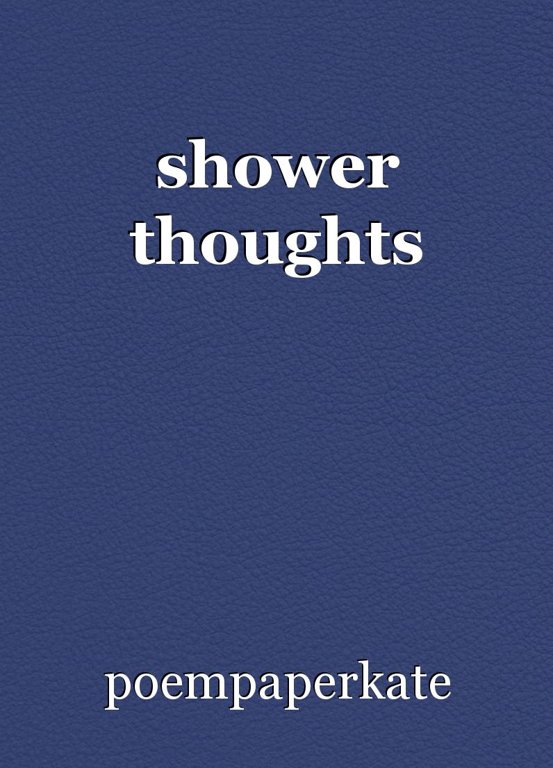 Shower Thoughts Book By Poempaperkate