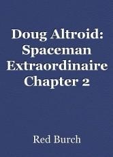 Doug Altroid: Spaceman Extraordinaire Chapter 2