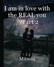 I am in love with the REAL you //Part 2