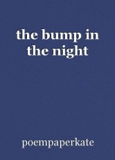 the bump in the night