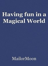 Having fun in a Magical World