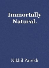 Immortally Natural.
