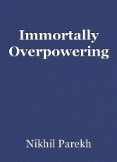 Immortally Overpowering