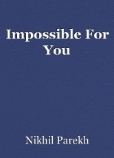 Impossible For You
