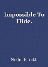 Impossible To Hide.