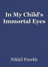 In My Child's Immortal Eyes