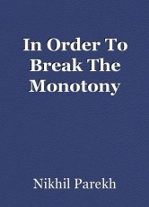In Order To Break The Monotony