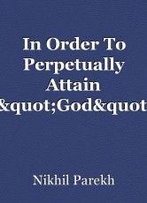 "In Order To Perpetually Attain ""God"""