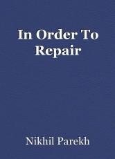In Order To Repair