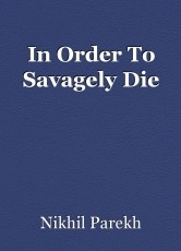 In Order To Savagely Die