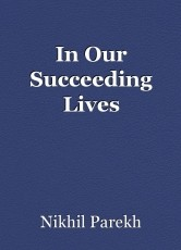 In Our Succeeding Lives