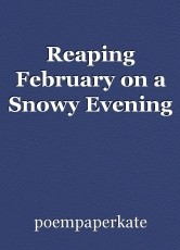 Reaping February on a Snowy Evening