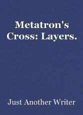Metatron's Cross: Layers.