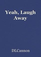 Yeah, Laugh Away