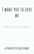 I want you to love me