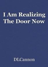 I Am Realizing The Door Now