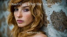I Don't Care What She Looks Like