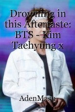 Drowning in this Aftertaste: BTS - Kim Taehyung x M!Reader