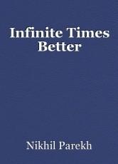 Infinite Times Better