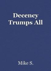 Decency Trumps All