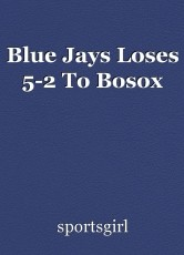 Blue Jays Loses 5-2 To Bosox