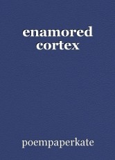 enamored cortex