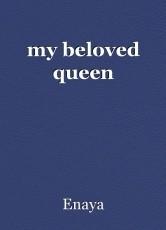 my beloved queen