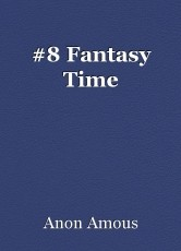 #8 Fantasy Time