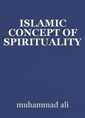 ISLAMIC CONCEPT OF SPIRITUALITY
