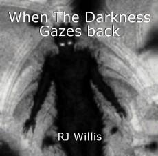 When The Darkness Gazes back