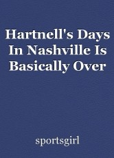 Hartnell's Days In Nashville Is Basically Over