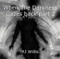 When The Darkness Gazes back part 2