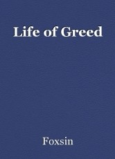Life of Greed