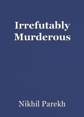 Irrefutably Murderous