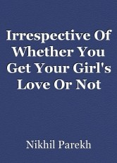 Irrespective Of Whether You Get Your Girl's Love Or Not
