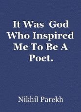 It Was  God Who Inspired Me To Be A Poet.
