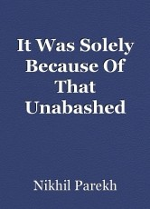 It Was Solely Because Of That Unabashed Flesh