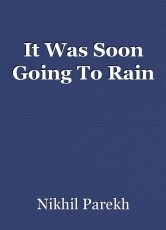 It Was Soon Going To Rain