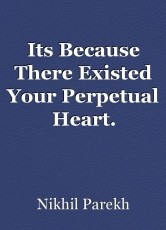 Its Because There Existed Your Perpetual Heart.
