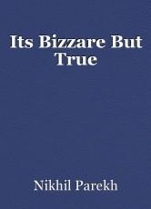Its Bizzare But True