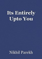 Its Entirely Upto You